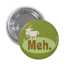 Meh (said The Goat) Funny Flair Pinback Button at Zazzle