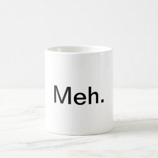 """""""Meh."""" Taza de café"""