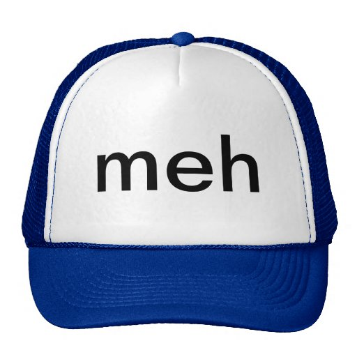 meh- trucker hat
