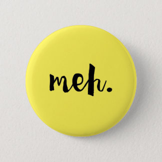 """Meh."" - Un-motivational Funny Quote Pinback Button"