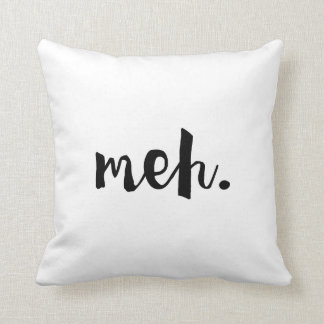 """Meh."" - Un-motivational Funny Quote Throw Pillow"