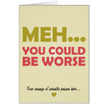 Meh... You Could Be Worse Card