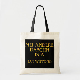 MEI ANDERE DASCHN IS A LUI WITTONG BUDGET TOTE BAG