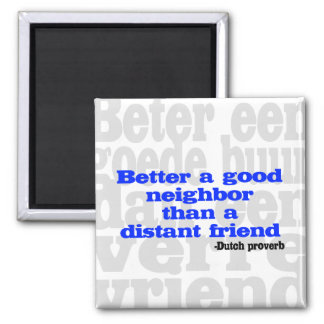 Mejore a un buen vecino que un amigo distante imán cuadrado