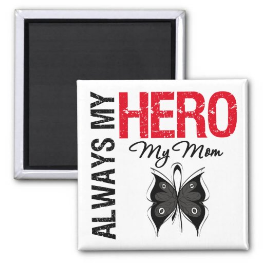 Melanoma Always My Hero My Mom Fridge Magnets