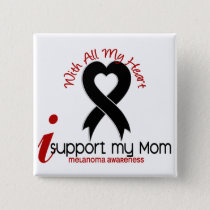 Melanoma I Support My Mom Pinback Button