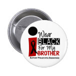 Melanoma I Wear Black For My Brother 9 2 Inch Round Button