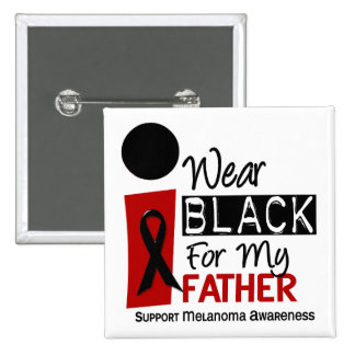 Melanoma I Wear Black For My Father 9 Pinback Button