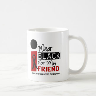 MELANOMA SKIN CANCER I Wear Black For My Friend 9 Coffee Mug