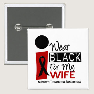 MELANOMA SKIN CANCER I Wear Black For My Wife 9 Pinback Button