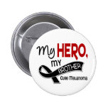 Melanoma Skin Cancer MY HERO MY BROTHER 42 2 Inch Round Button