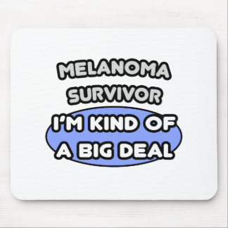 Melanoma Survivor ... I'm Kind of a Big Deal Mousepad