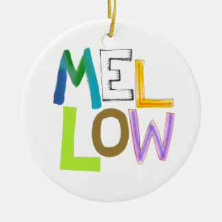 Mellow relaxed smooth calm cool fun word art ceramic ornament