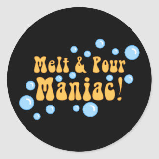Melt and Pour Maniac Classic Round Sticker