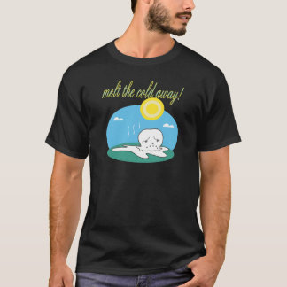 Melt The Cold Away T-Shirt