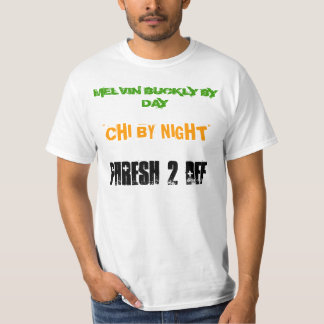"""MELVIN BUCKLY BY DAY, """"CHI BY NIGHT"""" T SHIRT"""