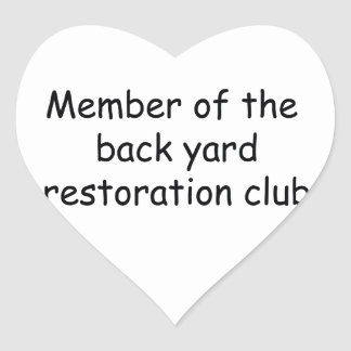 Member Of The Backyard Restoration Club Heart Stickers