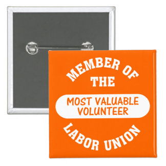 Member of the most valuable volunteer labor union pinback button