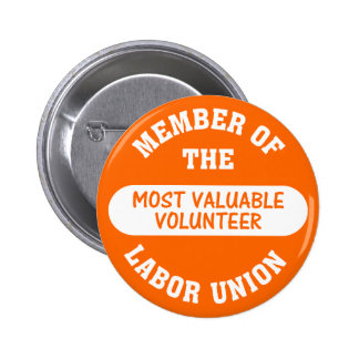 Member of the most valuable volunteer labor union button