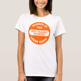 Member of the most valuable volunteer labor union T-Shirt