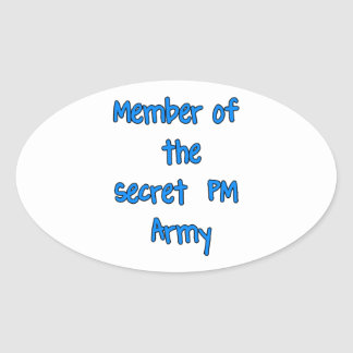 Member of the Secret PM Army Oval Sticker