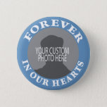 "Memorial Forever in our Hearts custom photo Pinback Button<br><div class=""desc"">Custom Memorial Forever in our Hearts button. Replace the placeholder image with your own custom photo to create a keepsake memento of a loved one. For Celebration of Life memorial event or as a way to honor and remember someone who has passed on.</div>"
