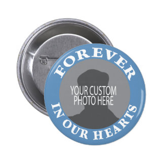 Memorial Forever in our Hearts custom photo Pinback Button