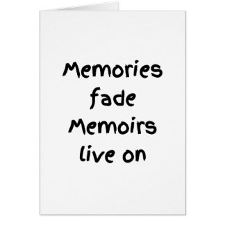 Memories fade Memoirs live on - Black print Card