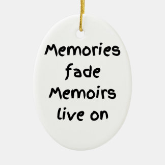 Memories fade Memoirs live on - Black print Ceramic Ornament
