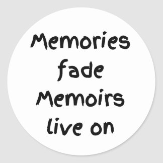 Memories fade Memoirs live on - Black print Classic Round Sticker