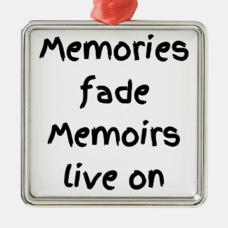 Memories fade Memoirs live on - Black print Metal Ornament