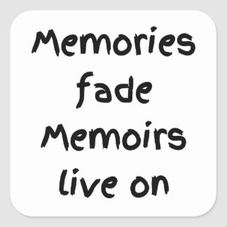 Memories fade Memoirs live on - Black print Square Sticker