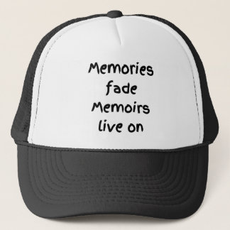 Memories fade Memoirs live on - Black print Trucker Hat