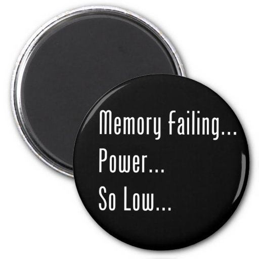 Memory Failing... Power... So Low... Magnets