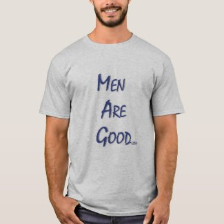 Men are Good T-Shirt