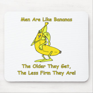 Men Are Like Bananas Mouse Pad