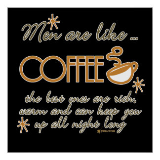 Men Are Like Coffee Poster