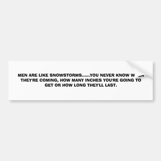 MEN ARE LIKE SNOWSTORMS......YOU NEVER KNOW WHE... BUMPER STICKER