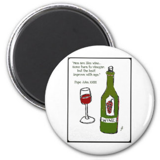 Men are like wine - some turn to vinegar, but the magnet