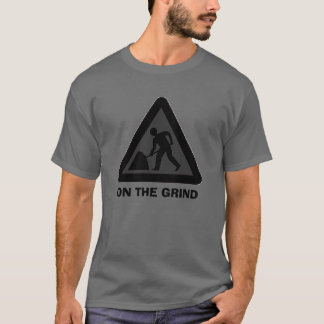 men_at_work_sign, ON THE GRIND T-Shirt