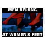 MEN BELONG AT WOMEN'S FEET CARD
