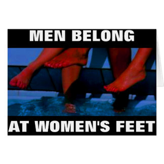 MEN BELONG AT WOMEN'S FEET GREETING CARD