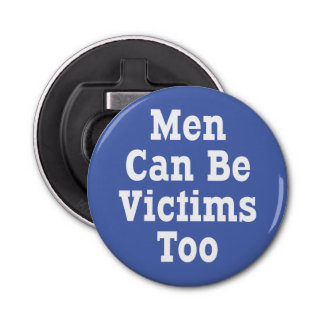Men Can Be Victims Too Bottle Opener