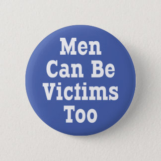 Men Can Be Victims Too Pinback Button