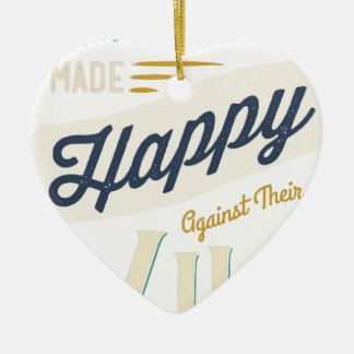 Men Cannot Be Made Happy Against Their Will Ceramic Ornament