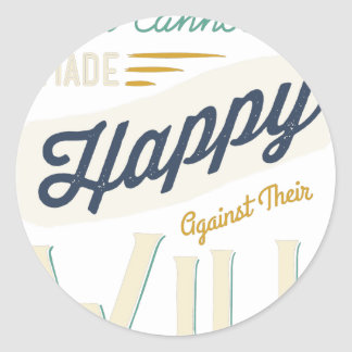 Men Cannot Be Made Happy Against Their Will Classic Round Sticker
