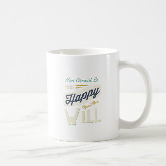 Men Cannot Be Made Happy Against Their Will Classic White Coffee Mug