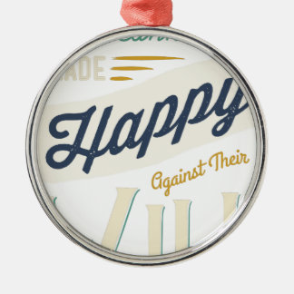 Men Cannot Be Made Happy Against Their Will Metal Ornament
