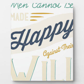 Men Cannot Be Made Happy Against Their Will Photo Plaques