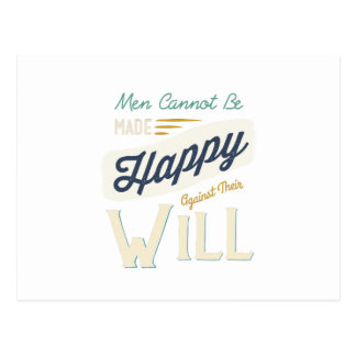 Men Cannot Be Made Happy Against Their Will Postcard